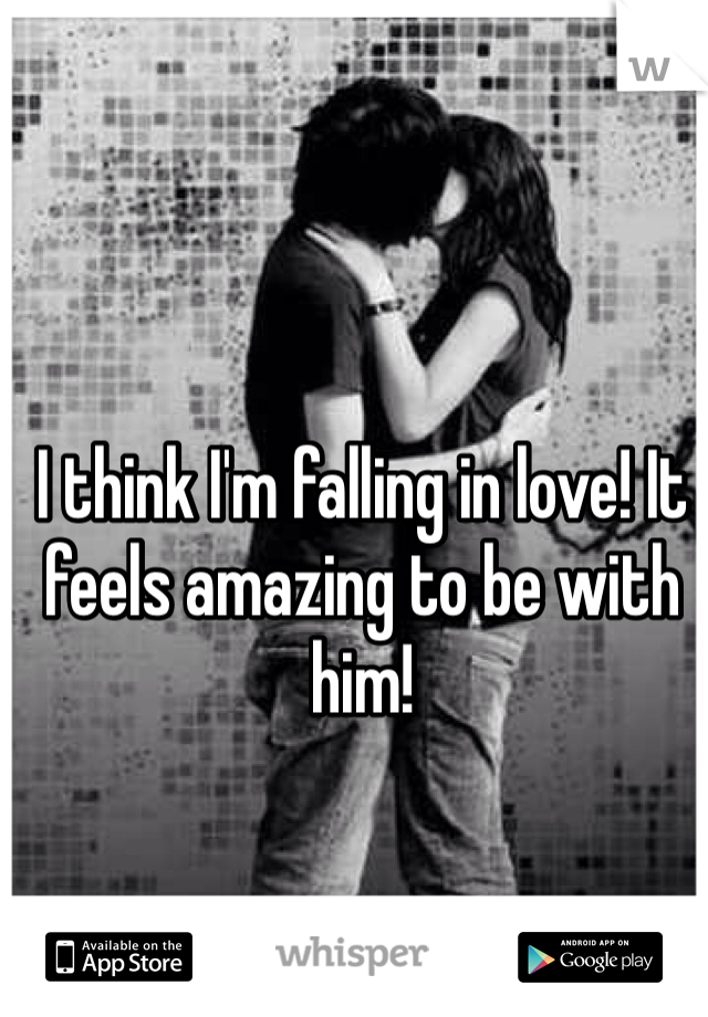I think I'm falling in love! It feels amazing to be with him!