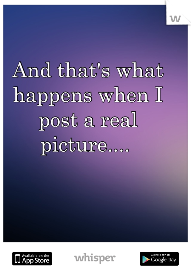 And that's what happens when I post a real picture....