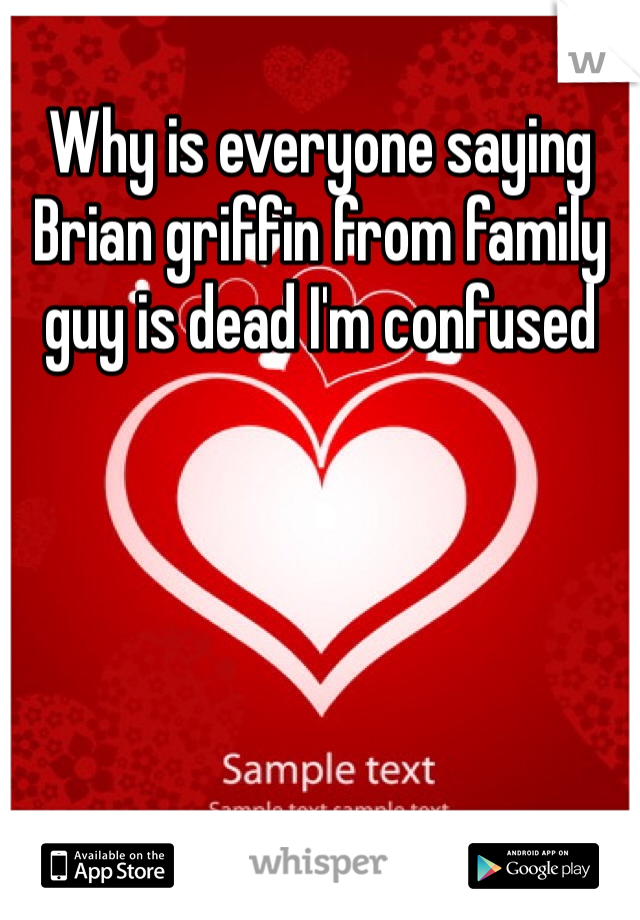 Why is everyone saying Brian griffin from family guy is dead I'm confused