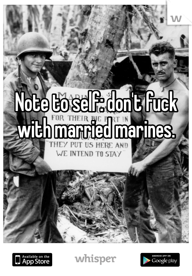 Note to self: don't fuck with married marines.