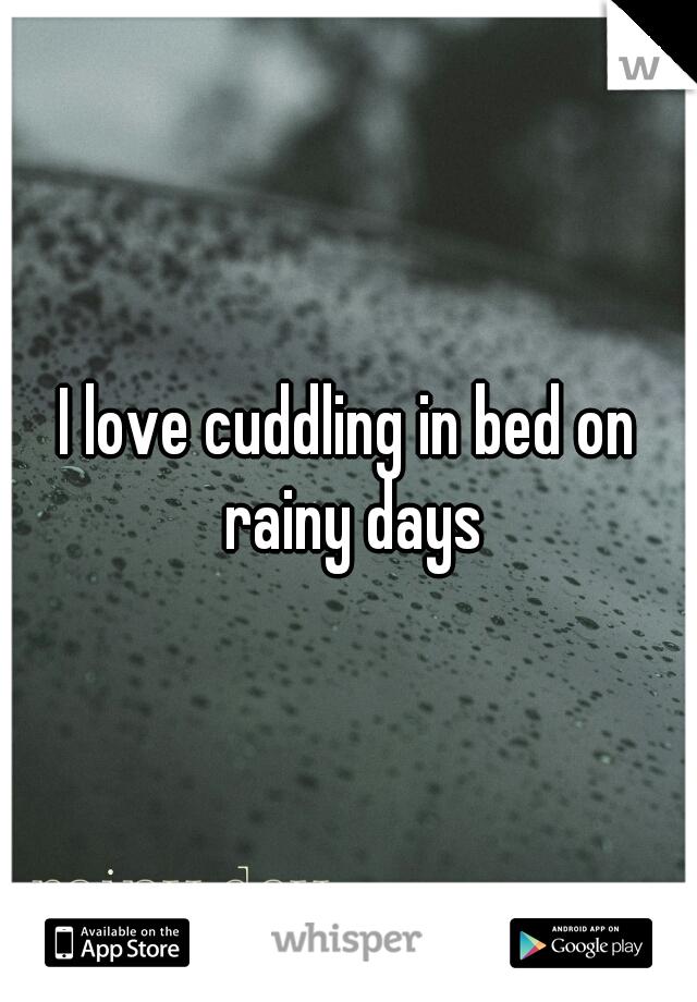 I love cuddling in bed on rainy days