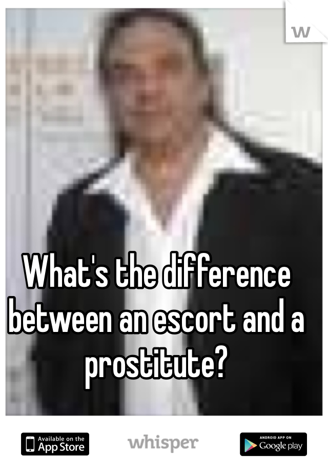 What's the difference between an escort and a prostitute?