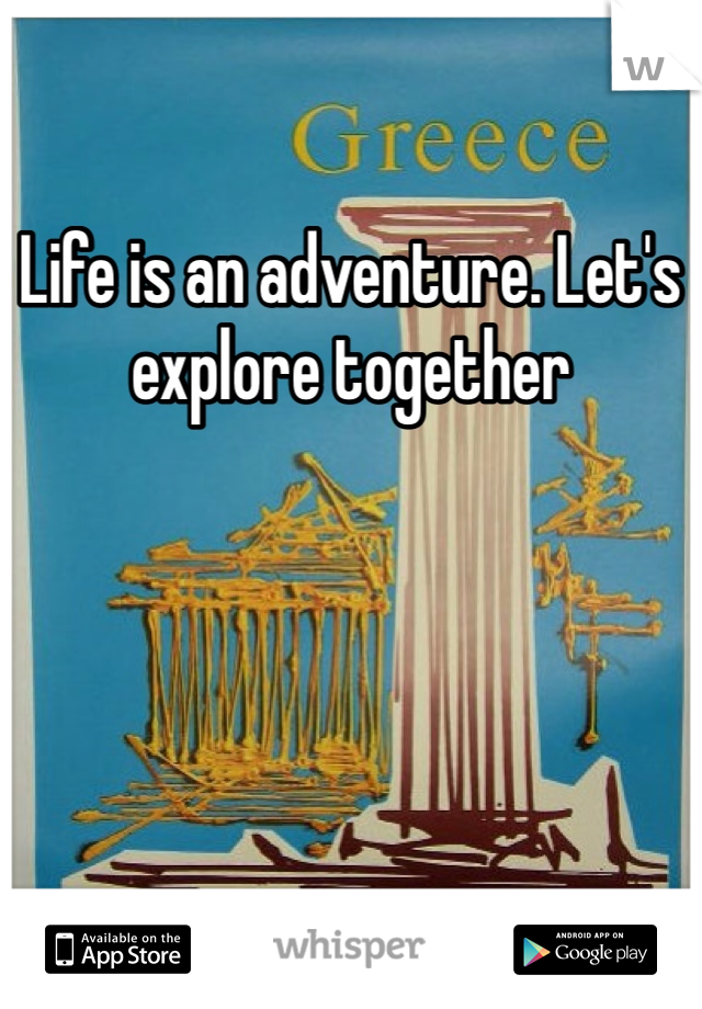 Life is an adventure. Let's explore together