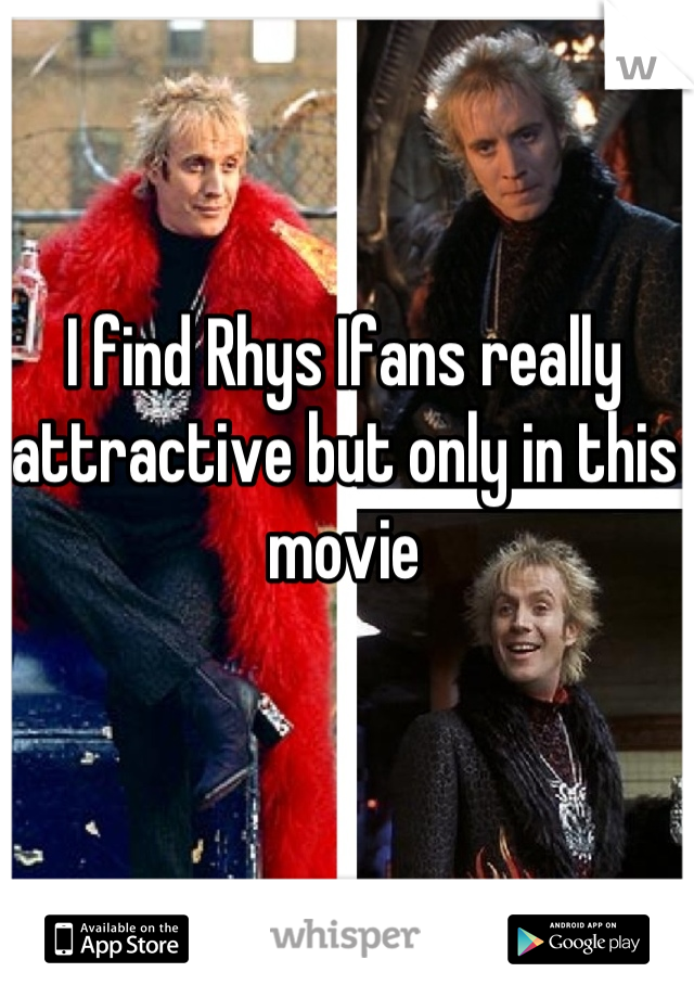 I find Rhys Ifans really attractive but only in this movie