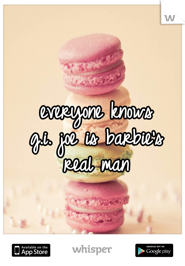 everyone knows g.i. joe is barbie's real man