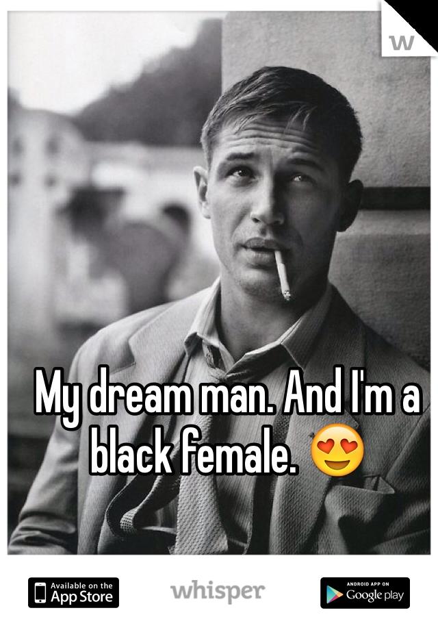 My dream man. And I'm a black female. 😍