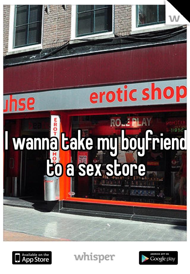 I wanna take my boyfriend to a sex store
