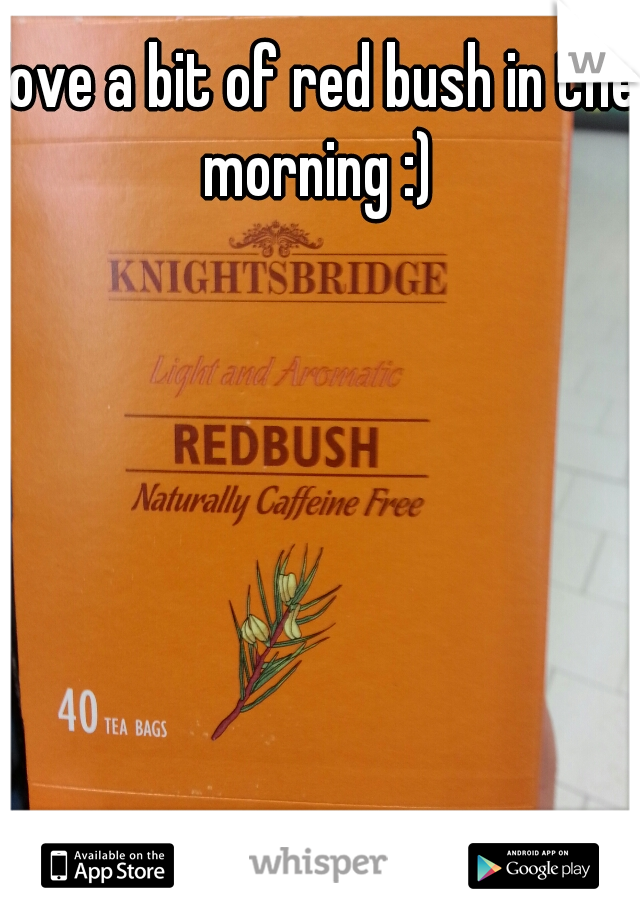 love a bit of red bush in the morning :)