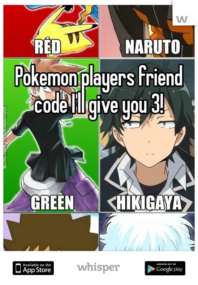 Pokemon players friend code I'll give you 3!