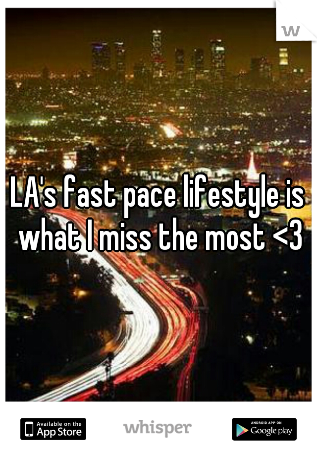LA's fast pace lifestyle is what I miss the most <3