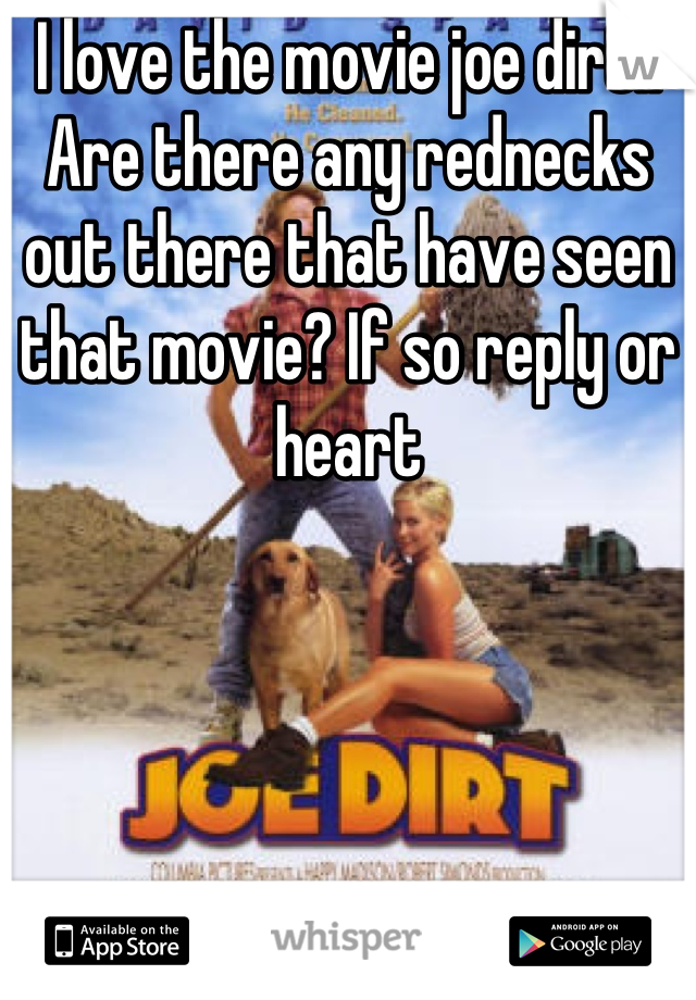 I love the movie joe dirt.. Are there any rednecks out there that have seen that movie? If so reply or heart