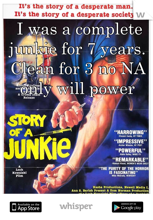 I was a complete junkie for 7 years. Clean for 3 no NA only will power