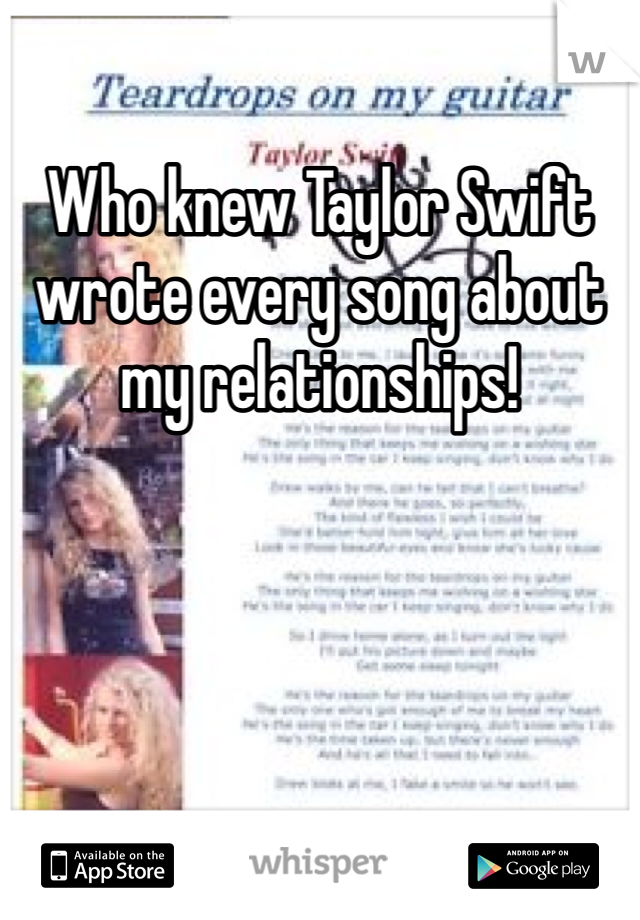 Who knew Taylor Swift wrote every song about my relationships!