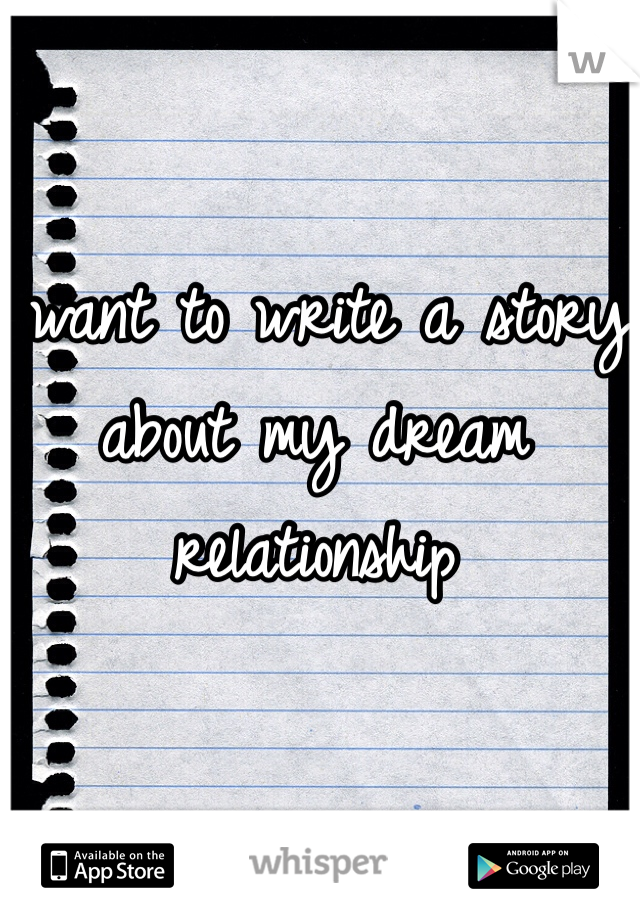 I want to write a story about my dream relationship