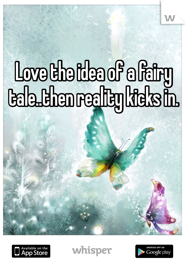 Love the idea of a fairy tale..then reality kicks in.