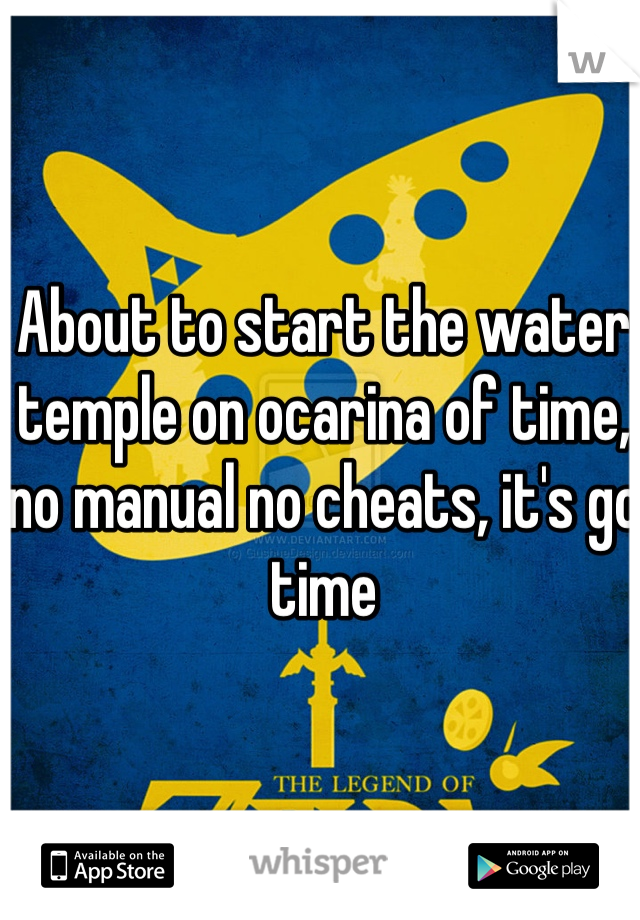 About to start the water temple on ocarina of time, no manual no cheats, it's go time