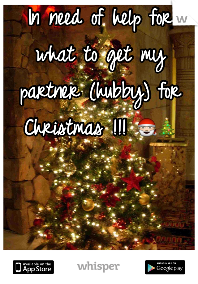 In need of help for what to get my partner (hubby) for Christmas !!! 🎅🎄