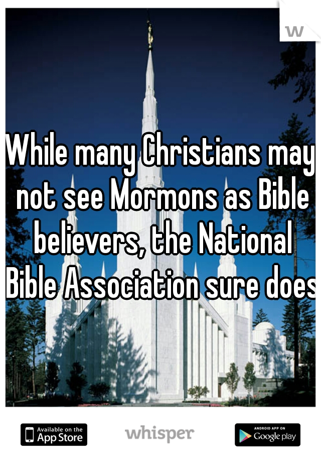 While many Christians may not see Mormons as Bible believers, the National Bible Association sure does.
