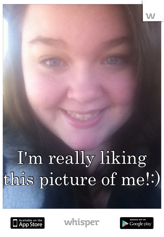 I'm really liking this picture of me!:)