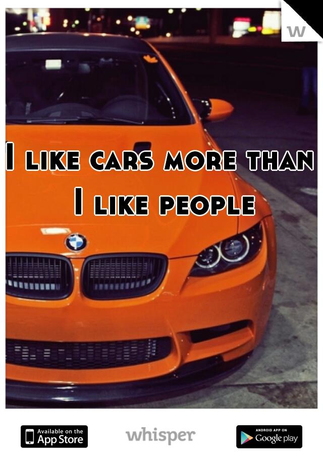 I like cars more than I like people