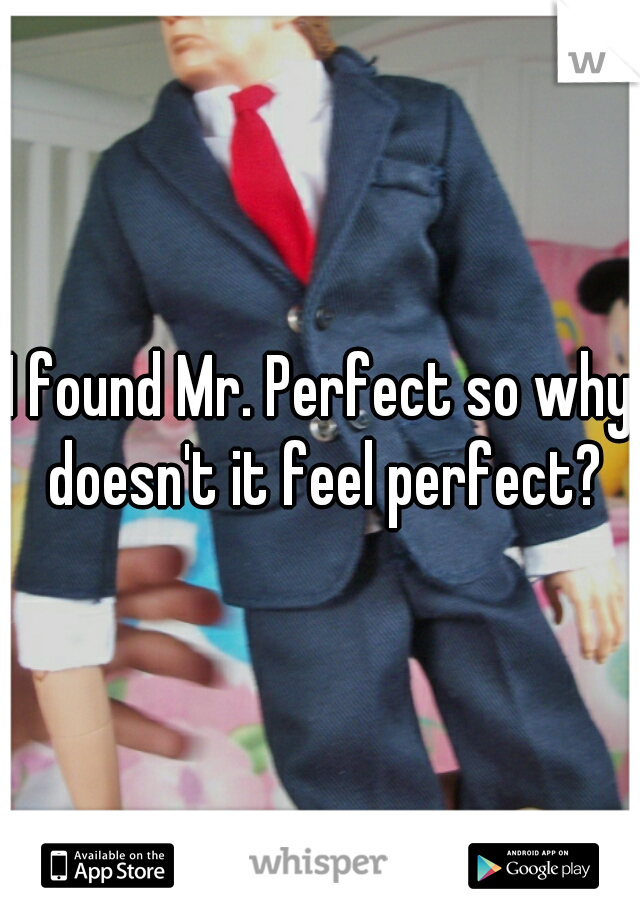 I found Mr. Perfect so why doesn't it feel perfect?