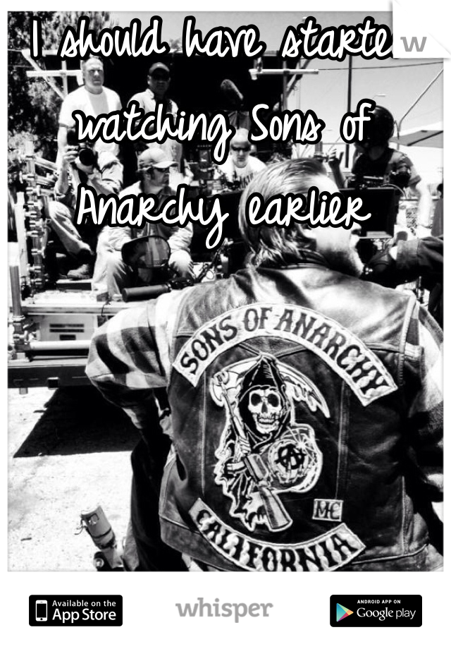 I should have started watching Sons of Anarchy earlier