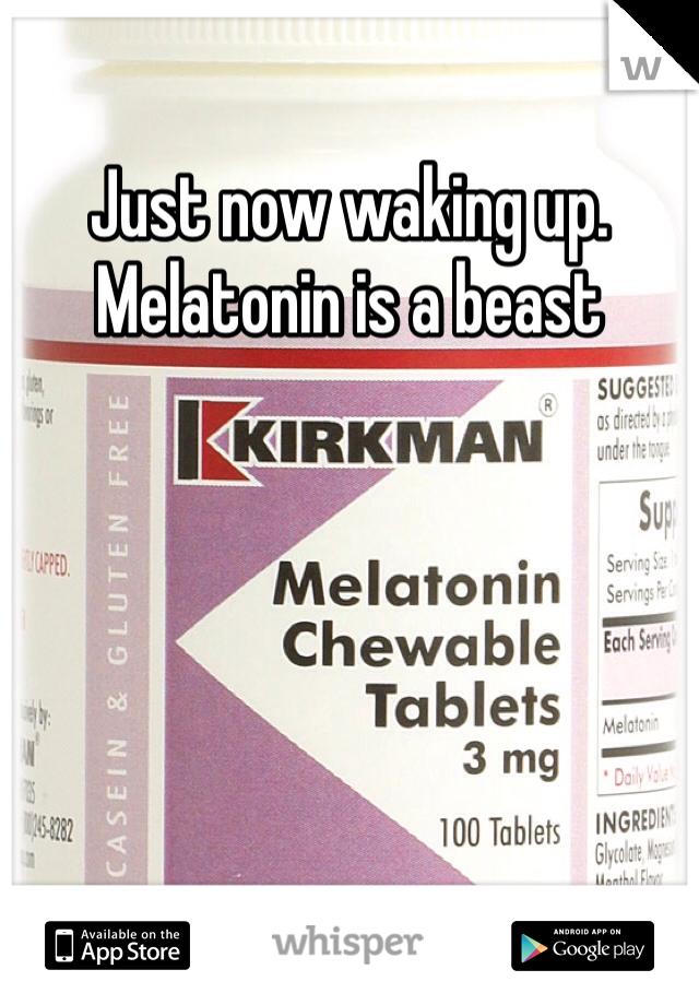 Just now waking up. Melatonin is a beast