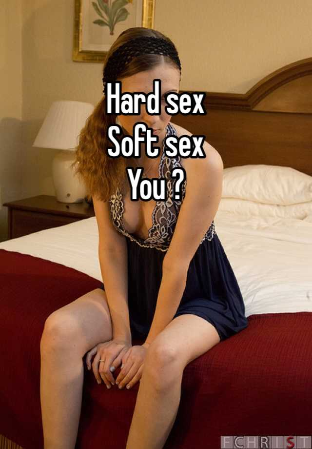soft and hard sex