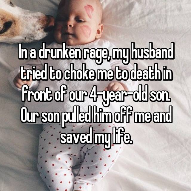 In a drunken rage, my husband tried to choke me to death in front of our 4-year-old son. Our son pulled him off me and saved my life.