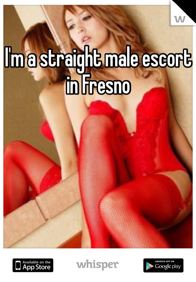 I'm a straight male escort in Fresno