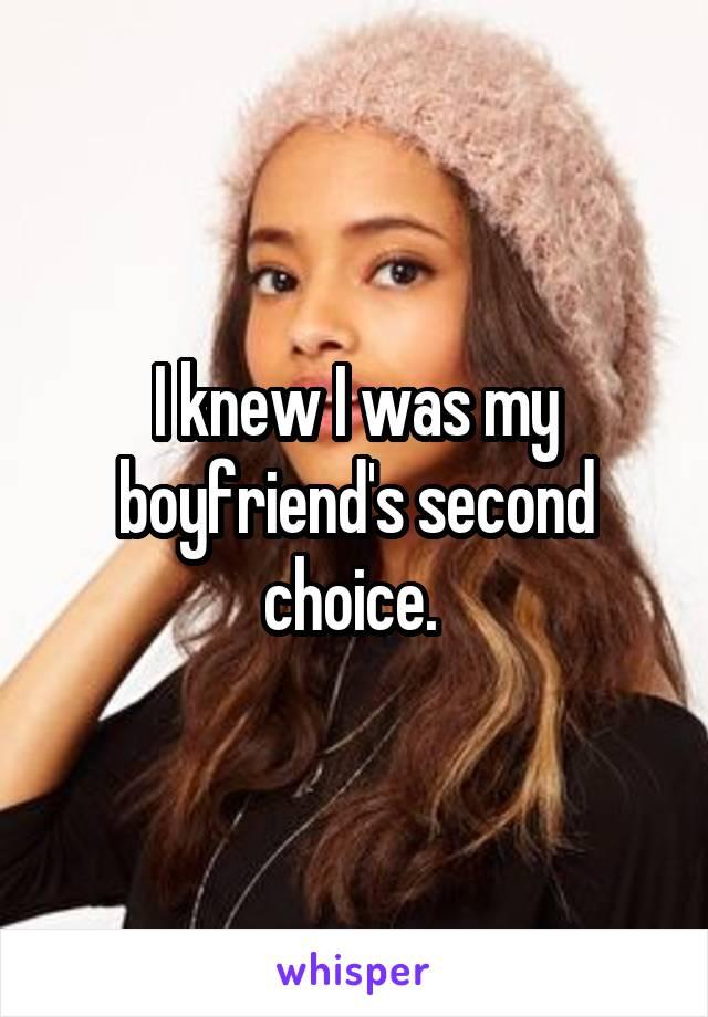 I knew I was my boyfriend's second choice.