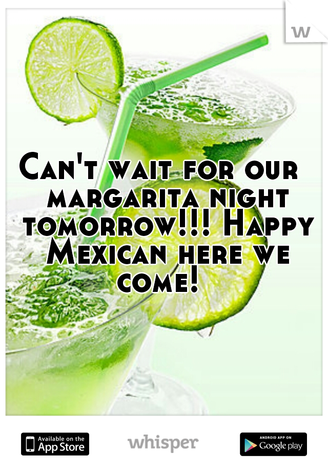 Can't wait for our  margarita night tomorrow!!! Happy Mexican here we come!