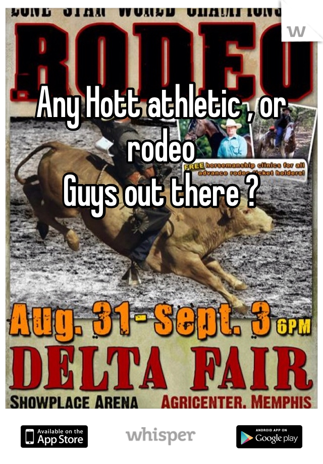Any Hott athletic , or rodeo  Guys out there ?