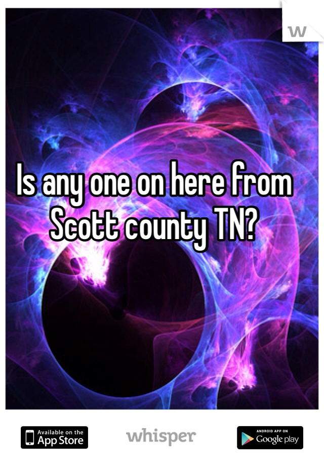 Is any one on here from Scott county TN?