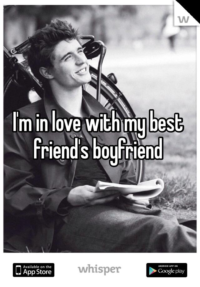 I'm in love with my best friend's boyfriend