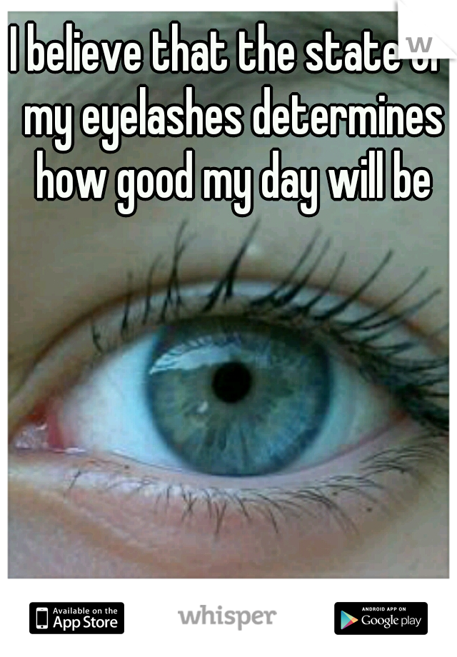 I believe that the state of my eyelashes determines how good my day will be