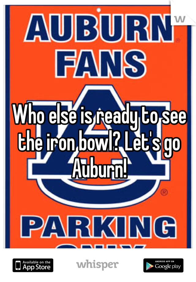 Who else is ready to see the iron bowl? Let's go Auburn!