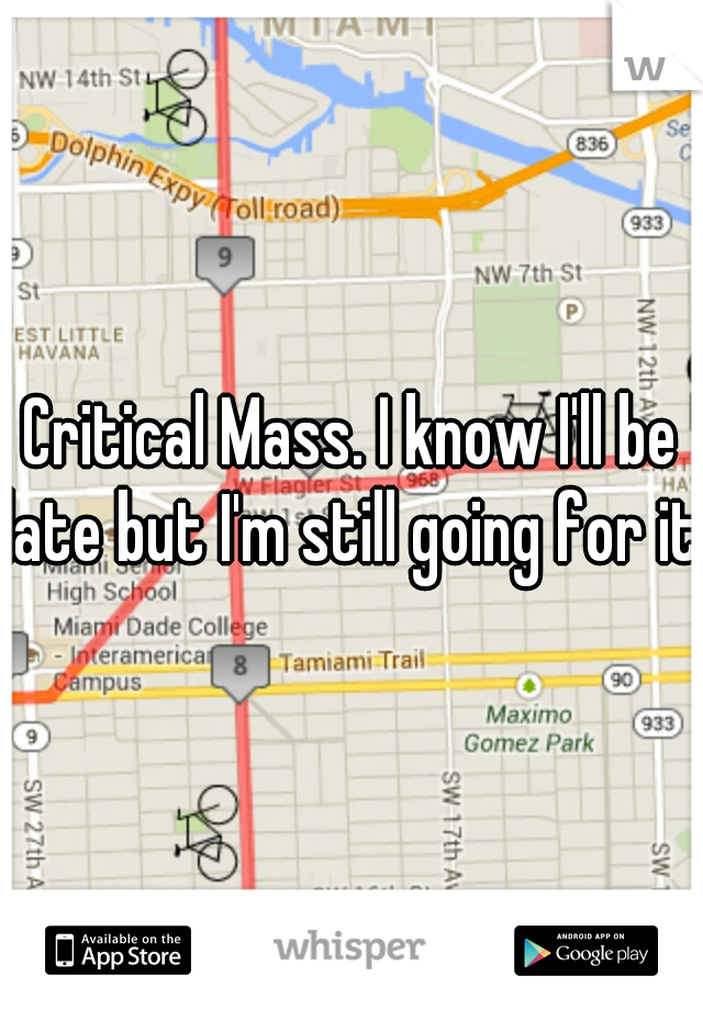 Critical Mass. I know I'll be late but I'm still going for it!