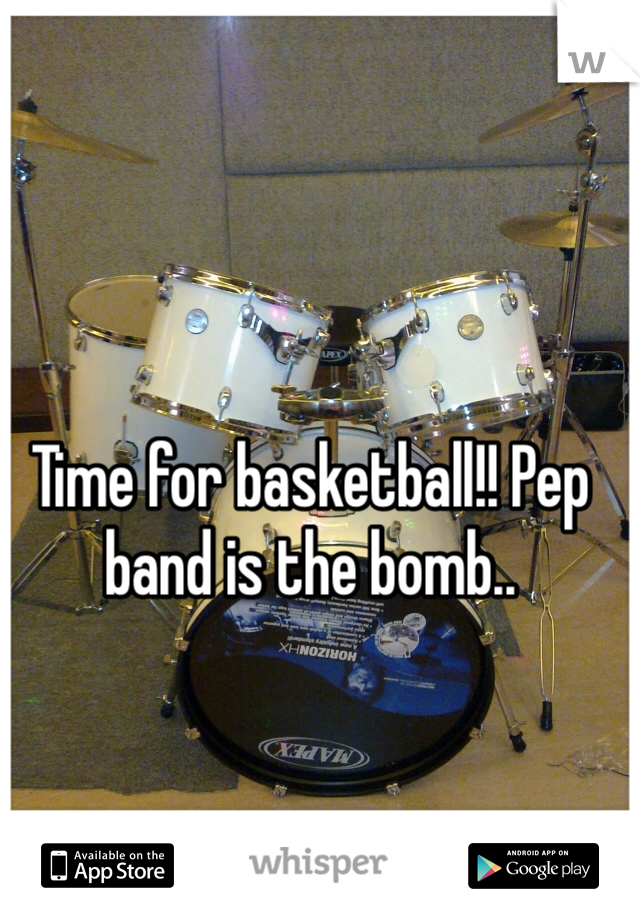 Time for basketball!! Pep band is the bomb..