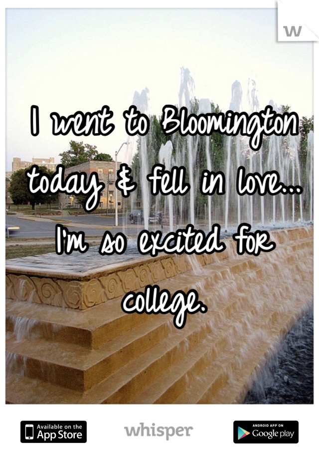 I went to Bloomington today & fell in love... I'm so excited for college.