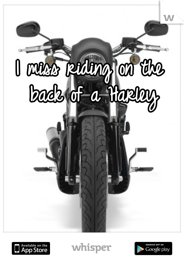 I miss riding on the back of a Harley