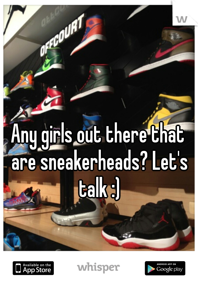 Any girls out there that are sneakerheads? Let's talk :)
