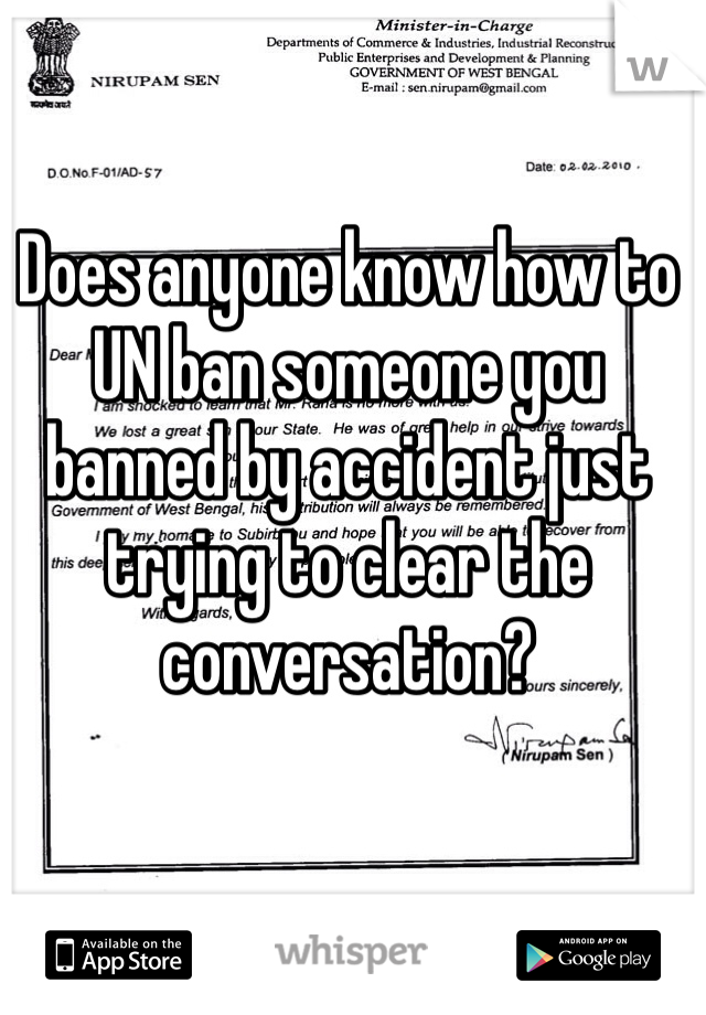 Does anyone know how to UN ban someone you banned by accident just trying to clear the conversation?