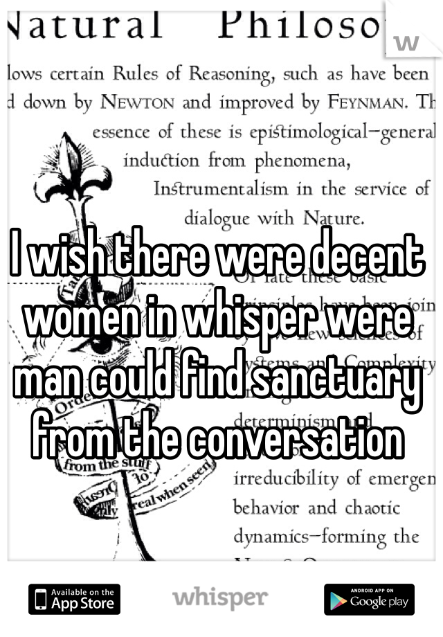 I wish there were decent women in whisper were man could find sanctuary from the conversation