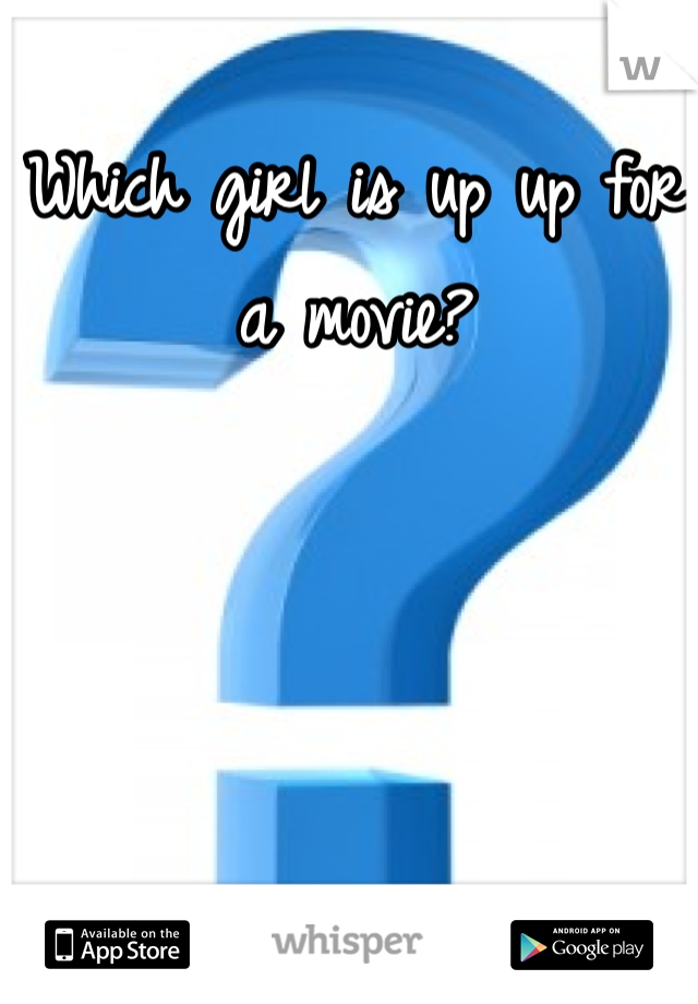 Which girl is up up for a movie?