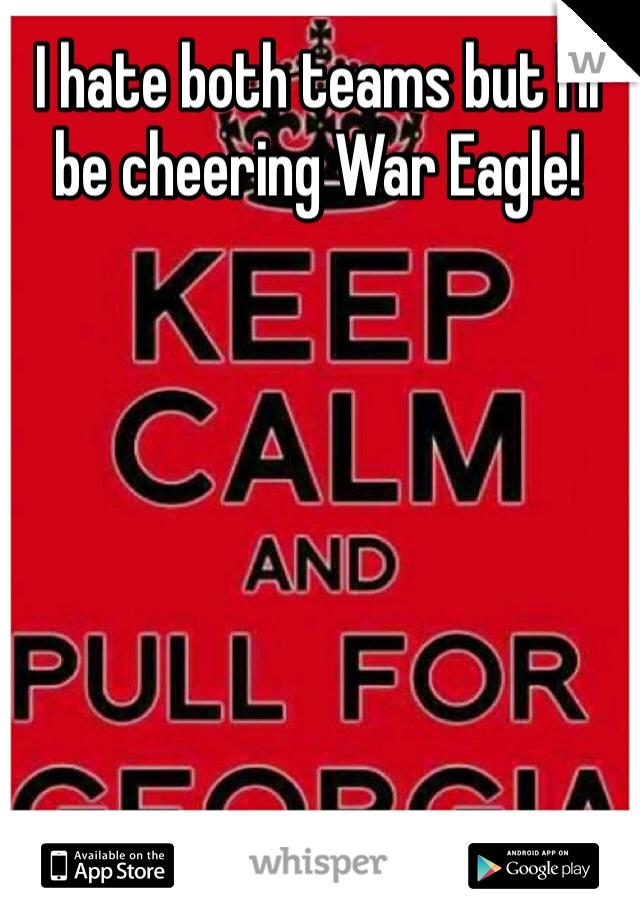 I hate both teams but I'll be cheering War Eagle!
