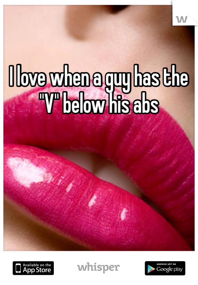 """I love when a guy has the """"V"""" below his abs"""