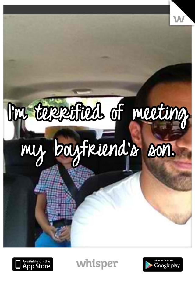 I'm terrified of meeting my boyfriend's son.