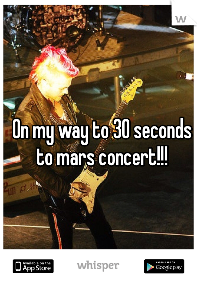 On my way to 30 seconds to mars concert!!!