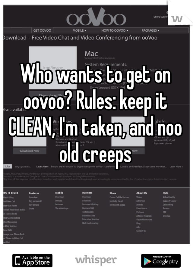 Who wants to get on oovoo? Rules: keep it CLEAN, I'm taken, and noo old creeps
